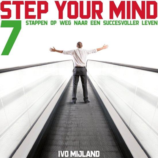 Step your mind - In zeven stappen op weg naar een succesvol leven